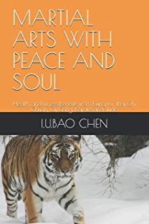 Martial Arts with Peace and Soul: Health and fitness benefits from Kung Fu, Thai Chi Chuan, Qi Gong, Karate and Judo