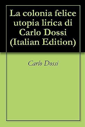 La colonia felice utopia lirica di Carlo Dossi