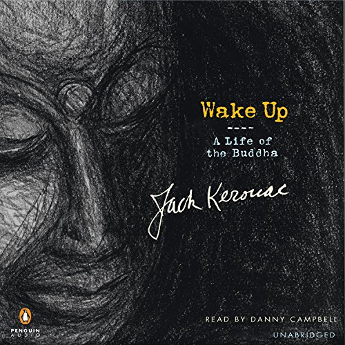 Wake Up     A Life of the Buddha              By:                                                                                                                                 Jack Kerouac                               Narrated by:                                                                                                                                 Danny Campbell                      Length: 5 hrs and 12 mins     44 ratings     Overall 4.2