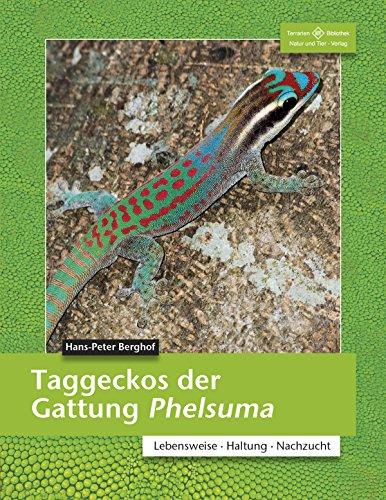 Taggeckos der Gattung Phelsuma: Lebensweise, Haltung, Nachzucht (Terrarien-Bibliothek)