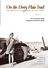 On the Dirty Plate Trail: Remembering the Dust Bowl Refugee Camps (Harry Ransom Humanities Research Center Imprint)