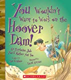 You Wouldn t Want to Work on the Hoover Dam! (You Wouldn t Want to…: American History)