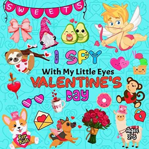 I Spy With My Little Eye Valentine's Day For Kids Ages 2-5: A Fun Guessing Game Book for 2-5 Year Olds | Fun & Interactive Picture Book for Preschoolers & Toddlers (Valentines Day Activity Book)