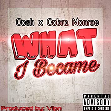 What I Became (feat. Cosh)
