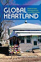 Global Heartland: Displaced Labor, Transnational Lives, and Local Placemaking (Framing the Global) by Faranak Miraftab(2016-01-07)