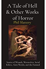 A Tale of Hell & Other Works of Horror: Stories of Wizards, Werewolves, Serial Killers, Alien Worlds, and the Damned Paperback
