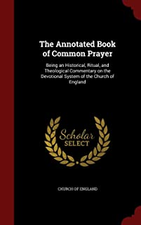 The Annotated Book of Common Prayer: Being an Historical, Ritual, and Theological Commentary on the Devotional System of t...