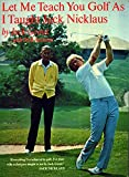 Let Me Teach You Golf As I Taught Jack Nicklaus (Let Me Teach Golf as Taught Jn Ppr)