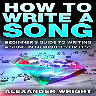 How to Write a Song: Beginner's Guide to Writing a Song in 60 Minutes or Less cover art