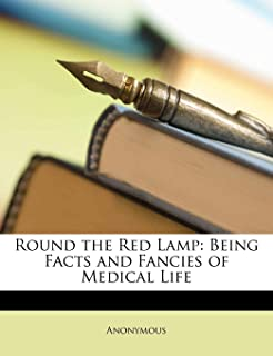 Round the Red Lamp: Being Facts and Fancies of Medical Life