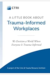 A Little Book About Trauma-Informed Workplaces Kindle Edition