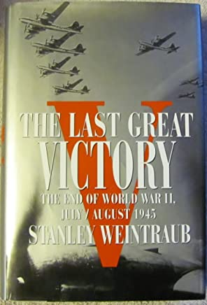 The Last Great Victory: The End of World War II July/August 1945