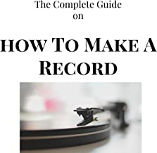 The Complete Guide on How To Make A Record