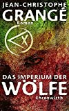 Jean-Christophe Grangé: Das Imperium der Wölfe