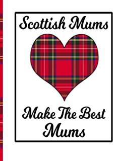 Scottish Mums Make The Best Mums: Scottish Mum Notebook Scotland Gifts For Mom Red Tartan Plaid Scotland Gifts