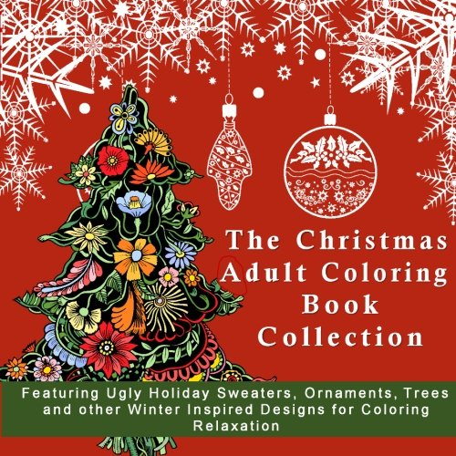The Christmas Themed Adult Coloring Book for Stress Relief: Funny Ugly Holiday Sweaters, with Festive Ornaments, XMas Trees and other Winter Inspired ... 2017 New Years Anti-Stress Coloring Pages)