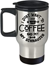 Schnauzer Insulated Travel Mug 14oz – I Just Want to Sip Coffee and Pet My Schnauzer Funny Tumbler Dog Gifts for Men and Women