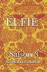 ELFIE - Saison 3 par Dubois