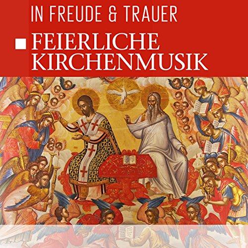 Feierliche Kirchenmusik - In Freude & Trauer