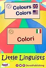 Colours / Colors / Colori: Little Linguists: English / Italian, Inglese / Italiano (English Edition)