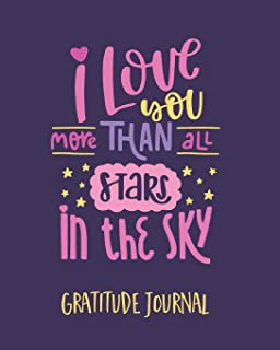 Gratitude Journal: I Love You More Than All The Stars In The Sky. One Minute Gratitude Journal For Kids. Diary To Write In...
