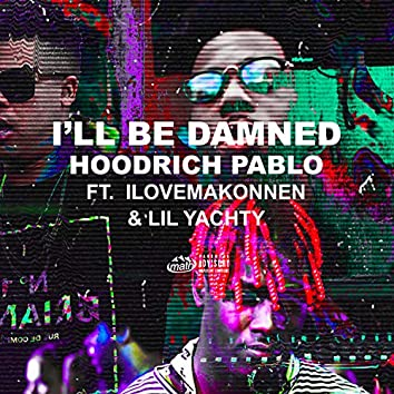 I'll Be Damned (feat. Lil Yachty & ILoveMakonnen)