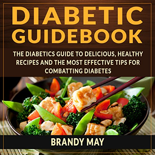 Diabetic Guidebook: The Diabetic's Guide to Delicious, Healthy Recipes and the Most Effective Tips for Combatting Diabetes cover art