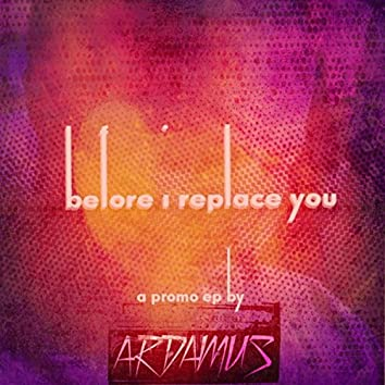 Before I Replace You - The EP
