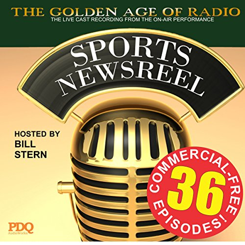Bill Stern's Sports Newsreel: 36 Commercial-Free Episodes audiobook cover art