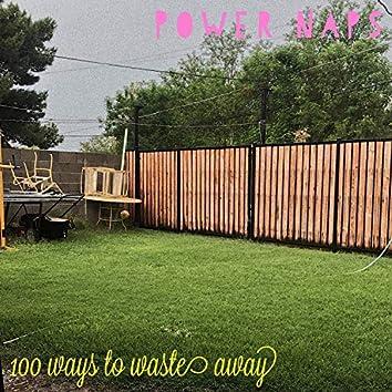 100 Ways to Waste Away