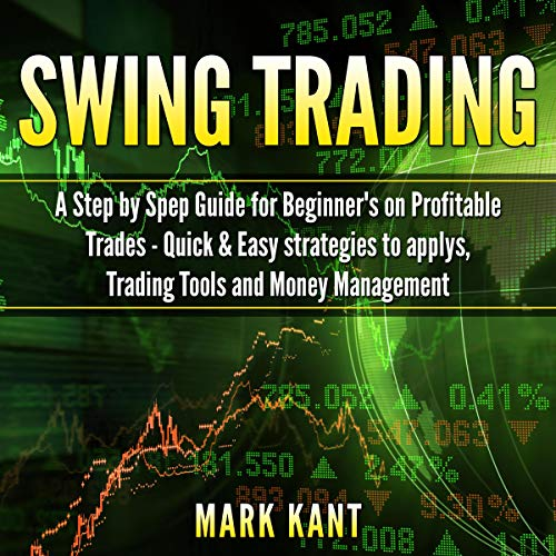 Swing Trаding: A Stер by Stер Guide for Beginner's on Profitable Trаdеѕ - Quick & Easy Strategies to Apply, Trading Tools, Rules, аnd Money Mаnаgеmеnt cover art