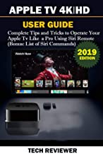 APPLE TV 4K | HD USER GUIDE: Complete Tips and Tricks to Operate Your Apple TV Like A Pro Using Siri Remote  (Bonus: List of Siri Commands) (English Edition)