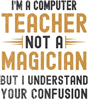 Im a Computer Teacher, Not a Magician, but Understand, your Confusion : Funny Notebook Gift for Computer Teachers: Funny B...