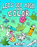 Let's Get High And Color: An Adult Coloring Book Stoner Coloring Book (Volume)