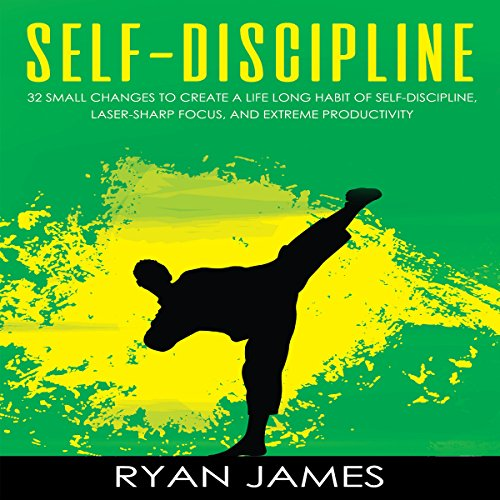 Self-Discipline: 32 Small Changes to Create a Life Long Habit of Self-Discipline, Laser-Sharp Focus, and Extreme Productivity cover art