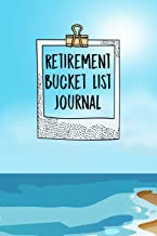 Retirement Bucket List Journal: Inspirational Adventure Goals And Dreams Notebook For the Newly Retired