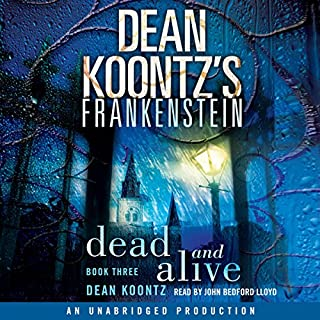 Frankenstein, Book Three: Dead and Alive                   By:                                                                                                                                 Dean Koontz                               Narrated by:                                                                                                                                 John Bedford Lloyd                      Length: 8 hrs and 17 mins     1,120 ratings     Overall 4.1