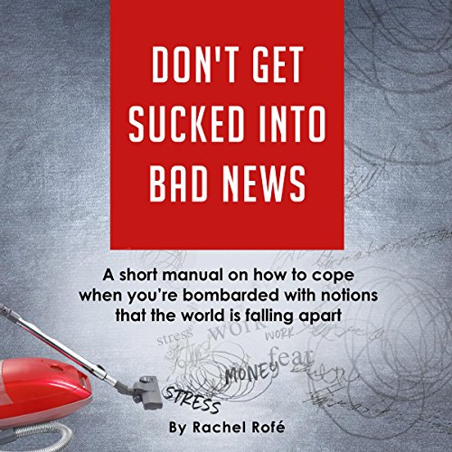 Don't Get Sucked into Bad News audiobook cover art