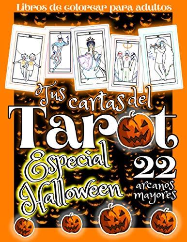 TUS CARTAS DEL TAROT- ESPECIAL HALLOWEEN: Libro de colorear para adultos - Halloween y Tarot 22 arcanos Mayores para pintar