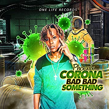 Corona Bad Bad Something