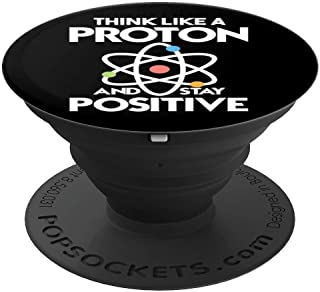 Think Like A Proton And Stay Positive - PopSockets Grip and Stand for Phones and Tablets