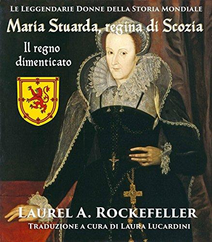 Maria Stuarda regina di Scozia: il regno dimenticato (Italian Edition)