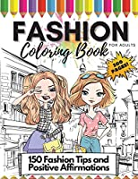 Fashion Coloring Book for Adults, 300 Pages: 150 Coloring Pages + 150 Fashion Tips and Positive Affirmations: Adult Fashion Coloring and Drawing Book for Adults