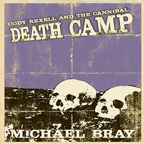 Cody Rexell and the Cannibal Death Camp audiobook cover art