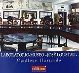 Laboratorio-Museo 'José Loustau'. Catálogo Ilustrado 2ª Edición