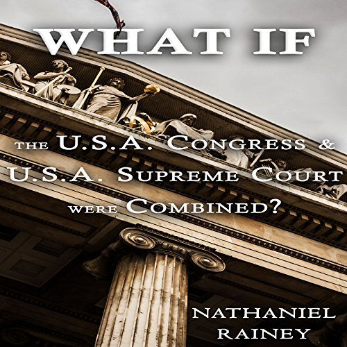 What if the U.S.A. Congress and U.S.A. Supreme Court Were Combined? audiobook cover art