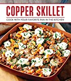 Copper Skillet Cooking: Cook with Your Favorite Pan in the Kitchen