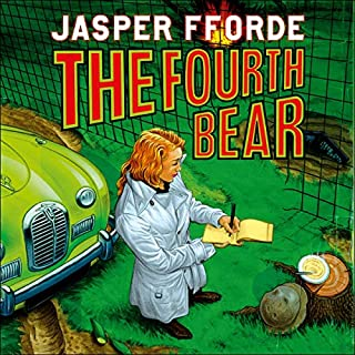 The Fourth Bear     Nursery Crime Adventures, Book 2              By:                                                                                                                                 Jasper Fforde                               Narrated by:                                                                                                                                 Luke Thompson                      Length: 11 hrs and 4 mins     18 ratings     Overall 4.8