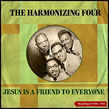 Jesus Is a Friend To Everyone (Recordings Of 1950 - 1952)