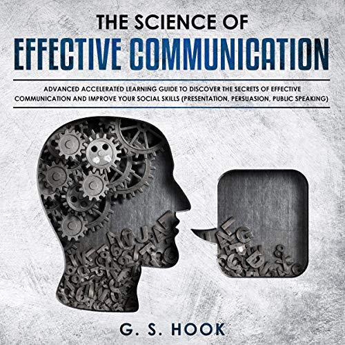 The Science of Effective Communication: Advanced Accelerated Learning Guide to Discover the Secrets of Effective Communication and Improve Your Social Skills.Presentation, Persuasion, Public Speaking audiobook cover art